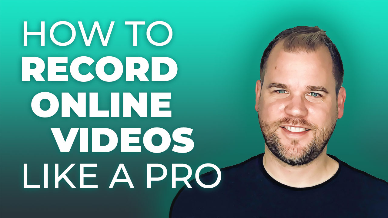 how to record online videos like a pro